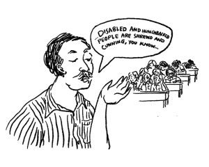 Drawing of a teacher talking to his class. A caption bubble from his mouth reads, 'Disabled and hunchback people are shrewd and cunning, you know.'